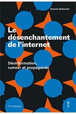 Le désenchantement d'internet - désinformation, rumeur et propagande