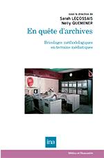 En quête d'archives - Bricolages méthodologiques en terrains médiatiques