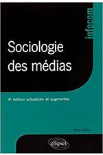 Sociologie des médias - 4e édition actualisée et augmentée