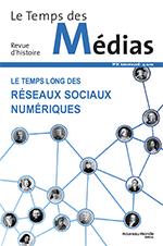 Le temps des médias numéro 31 - Revue d'histoire - Le temps long des réseaux sociaux numériques